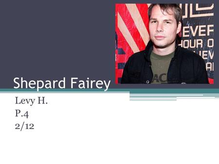 Shepard Fairey Levy H. P.4 2/12. Shepard Fairey Born February 15, 1970. American contemporary street artist, graphic designer, activist and illustrator.