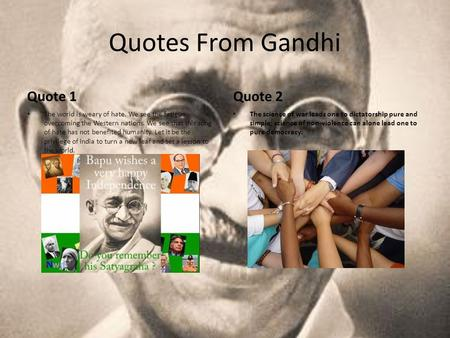 Quotes From Gandhi Quote 1 The world is weary of hate. We see the fatigue overcoming the Western nations. We see that this song of hate has not benefited.