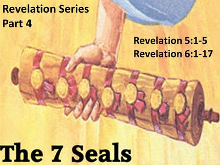 Revelation Series Part 4 Revelation 5:1-5 Revelation 6:1-17.