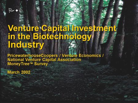 PwC PricewaterhouseCoopers / Venture Economics / National Venture Capital Association MoneyTree  Survey March 2002 Venture Capital Investment in the Biotechnology.