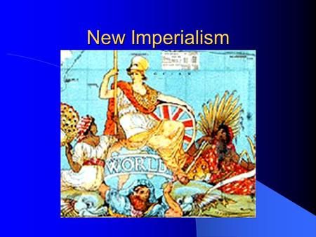 New Imperialism The extension of a nation's power over other lands. European nations want to expand trade with Asia and Africa for European markets Want.