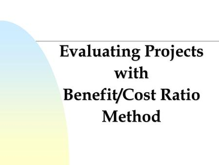Evaluating Projects with Benefit/Cost Ratio Method