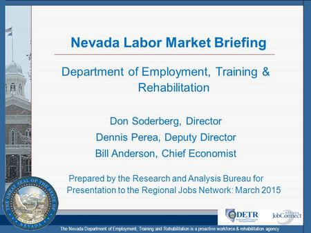 The Nevada Department of Employment, Training and Rehabilitation is a proactive workforce & rehabilitation agency Nevada Labor Market Briefing Department.