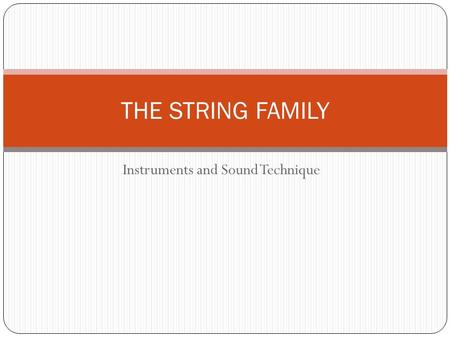 Instruments and Sound Technique THE STRING FAMILY.