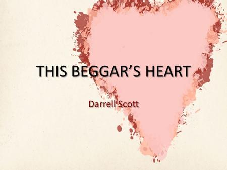 THIS BEGGAR'S HEART Darrell Scott. Some artists paint with sound. Darrel Scott's This Beggar's Heart starts with a simple palette His voice, with a.