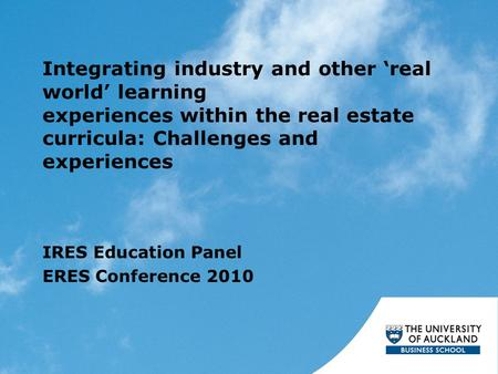 Integrating industry and other 'real world' learning experiences within the real estate curricula: Challenges and experiences IRES Education Panel ERES.