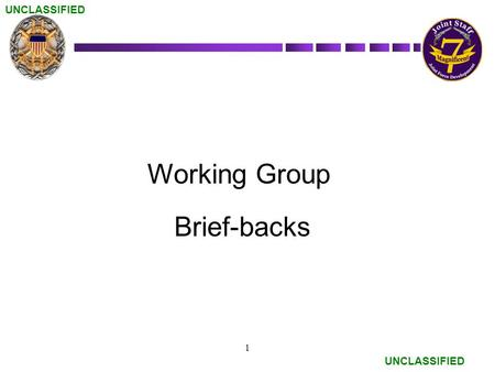 UNCLASSIFIED 1 Working Group Brief-backs. UNCLASSIFIED On 13 Mar 12, the Defense Security Accreditation Working Group (DSAWG) approved 24x7x365 connectivity.
