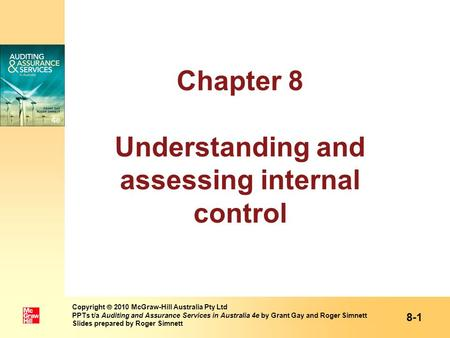 Chapter 8 Understanding and assessing internal control 8-1 Copyright  2010 McGraw-Hill Australia Pty Ltd PPTs t/a Auditing and Assurance Services in Australia.