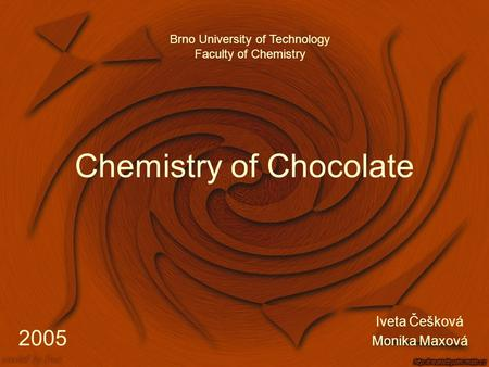 Chemistry of Chocolate Iveta Češková Monika Maxová Brno University of Technology Faculty of Chemistry 2005.