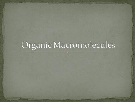 Smaller organic molecules join together to form larger molecules macromolecules 4 major classes of macromolecules: carbohydrates lipids proteins nucleic.