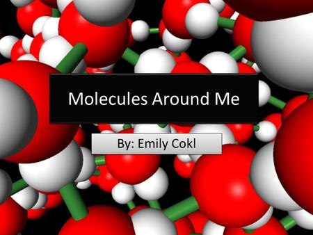 Molecules Around Me By: Emily Cokl. Description: Sweetened whole grain oat cereal with real honey and natural almond flavor. Ingredients: Whole Grain.