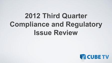 2012 Third Quarter Compliance and Regulatory Issue Review.