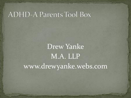 Drew Yanke M.A. LLP www.drewyanke.webs.com. …A medical condition characterized by inattention and/or hyperactivity-impulsivity One of the most common.