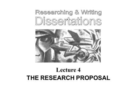Lecture 4 THE RESEARCH PROPOSAL. Lecture 4 LEARNING OBJECTIVES to appreciate the nature and the importance of the research proposal to know how to put.