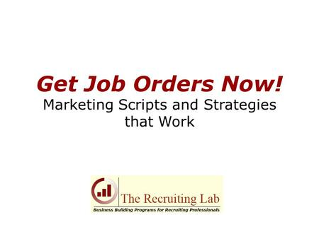 Get Job Orders Now! Marketing Scripts and Strategies that Work.