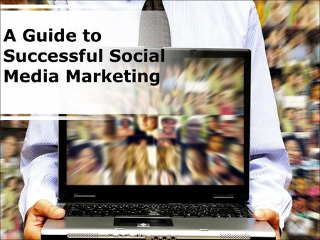 A Guide to Successful Social Media Marketing. Objectives (1 of 3)  Learn about 25 different social networking sites  Understand what social media marketing.