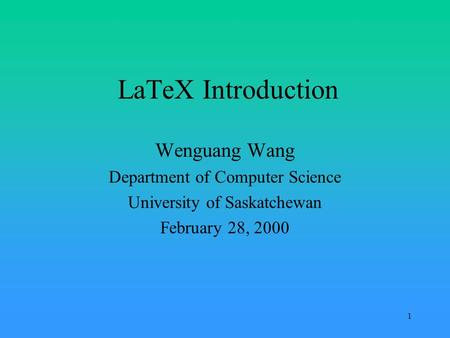 1 LaTeX Introduction Wenguang Wang Department of Computer Science University of Saskatchewan February 28, 2000.