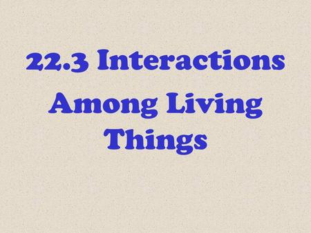 22.3 Interactions Among Living Things