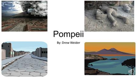 Pompeii By: Drew Weider Basic Facts About Pompeii The Pompeii area was mostly destroyed by 16 feet of ash that buried people and homes. Pompeii has not.