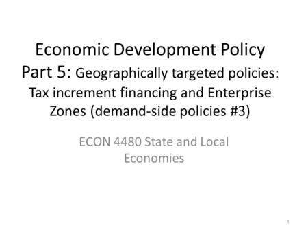 Economic Development Policy Part 5: Geographically targeted policies: Tax increment financing and Enterprise Zones (demand-side policies #3) ECON 4480.
