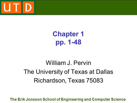 The Erik Jonsson School of Engineering and Computer Science Chapter 1 pp. 1-48 William J. Pervin The University of Texas at Dallas Richardson, Texas 75083.