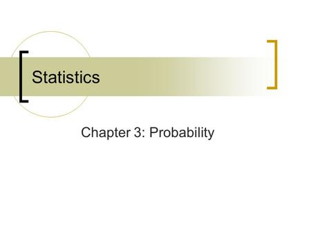 Chapter 3: Probability Statistics. McClave: Statistics, 11th ed. Chapter 3: Probability 2 Where We've Been Making Inferences about a Population Based.