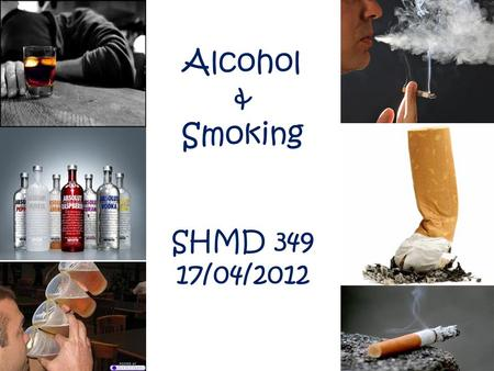 Alcohol & Smoking SHMD 349 17/04/2012.