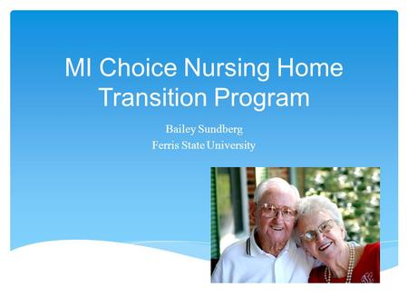 MI Choice Nursing Home Transition Program Bailey Sundberg Ferris State University.
