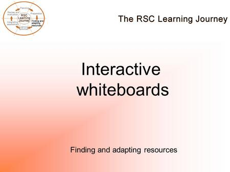 Interactive whiteboards Finding and adapting resources.
