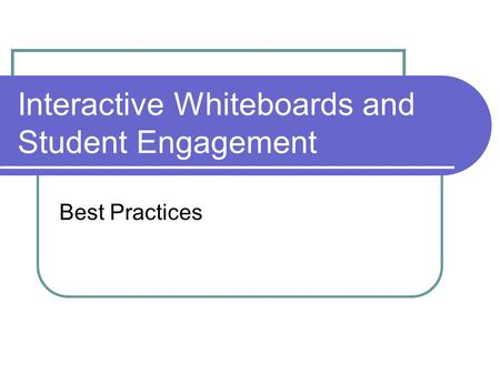 Interactive Whiteboards and Student Engagement Best Practices.