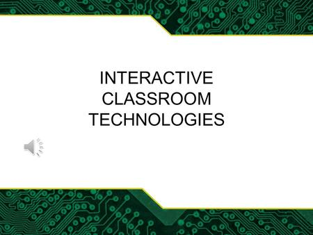 INTERACTIVE CLASSROOM TECHNOLOGIES Terminology Interactive technology - What is it? –Interactive whiteboard –Smartboard –Electronic whiteboard –Interactive.