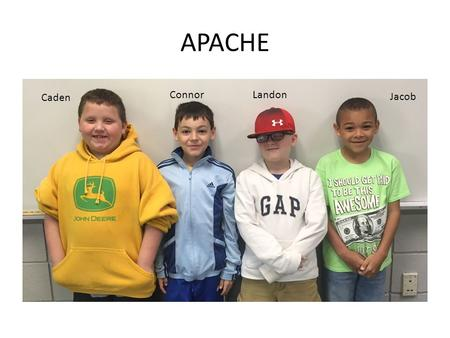 APACHE Connor Landon Caden Jacob.