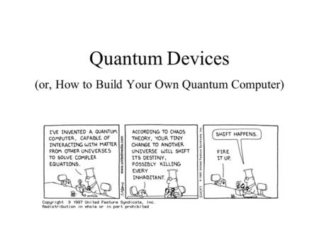 Quantum Devices (or, How to Build Your Own Quantum Computer)