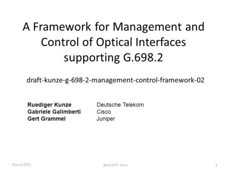 A Framework for Management and Control of Optical Interfaces supporting G.698.2 draft-kunze-g-698-2-management-control-framework-02 March 2012 83rd IETF.