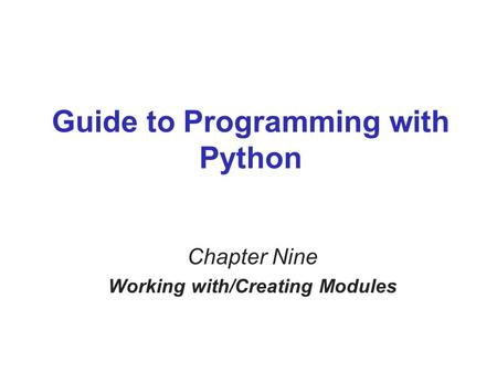 Guide to Programming with Python Chapter Nine Working with/Creating Modules.
