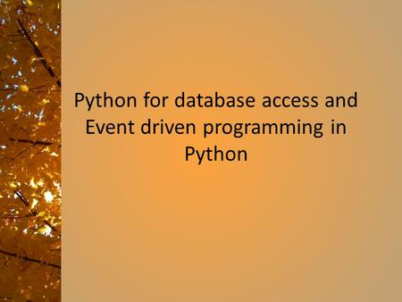 Python for database access and <strong>Event</strong> <strong>driven</strong> <strong>programming</strong> in Python.