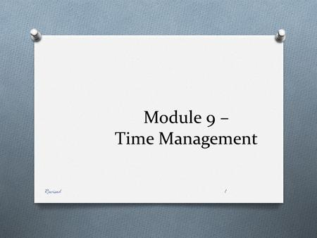 Module 9 – Time Management Revised1. Objectives O At the end of the module, the nurse aide will be able to: 1. Understand the importance of time management.