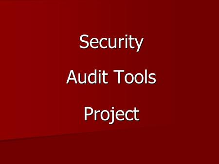 Security Audit Tools Project. CT 395 IT Security I Professor Igbeare Summer Quarter 2009 August 25, 2009.