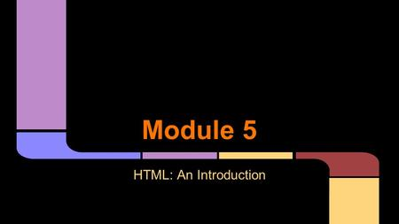 Module 5 HTML: An Introduction. ●A language to describe and create web pages. ●Stands for: Hyper Text Markup Language What is HTML?