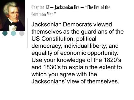 jacksonian democracy saviors of the common The jacksonian democrats thought of themselves as saviors of the common  people, the constitution, political democracy, and economic opportunity to the.
