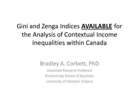 Gini and Zenga Indices AVAILABLE for the Analysis of Contextual Income Inequalities within Canada Bradley A. Corbett, PhD Associate Research Professor.