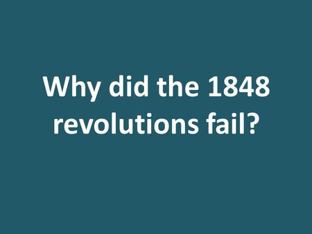 why did the 1848 revolutions fail? essay Free essay: why did the 1905 revolution fail  to what extent did the revolutions of 1848-9 fail in italy due to poor leadership.