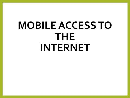 MOBILE ACCESS TO THE INTERNET. Starter task In groups of 2 of 3, list as many mobile devices you can think of that can connect to the internet.