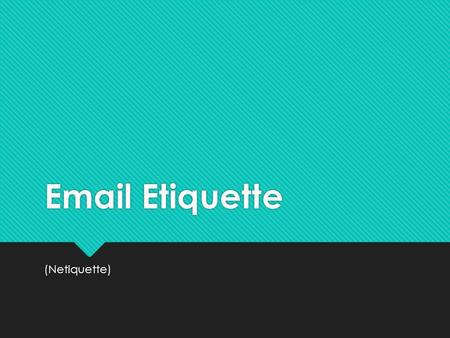 Email Etiquette (Netiquette). What is Netiquette?  We expect other drivers to observe the rules of the road.  The same is true as we travel through.