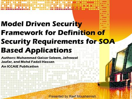 Model Driven Security Framework for Definition of Security Requirements for SOA Based Applications Authors: Muhammad Qaisar Saleem, Jafreezal Jaafar, and.