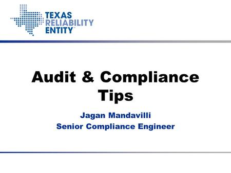 Audit & Compliance Tips Jagan Mandavilli Senior Compliance Engineer.