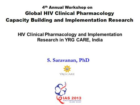 HIV Clinical Pharmacology and Implementation Research in YRG CARE, India S. Saravanan, PhD 4 th Annual Workshop on.