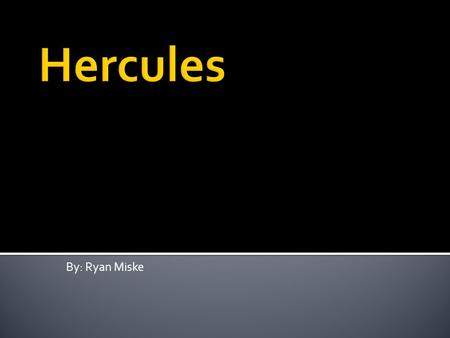 By: Ryan Miske.  Hercules was born in Thebes.  His parents were Zeus and Alcmena.  Zeus took the form of Alcmena's husband Amphitryon.
