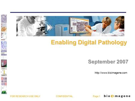 FOR RESEARCH USE ONLY CONFIDENTIAL Page 1  Enabling Digital Pathology Enabling Digital Pathology September 2007.