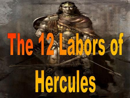 HerculesSon of Zeus Hera made Hercules insane because she was jealous of him He killed his own wife and children As punishment he had to perform 12 labors.